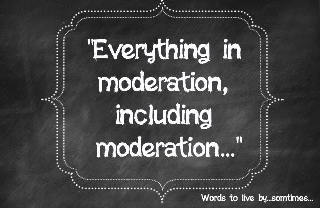 """Everything in Moderation, Including Moderation..."""