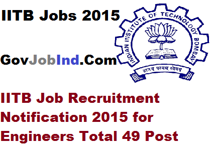 IITB Job Recruitment Notification 2015 for Engineers Total 49 Post