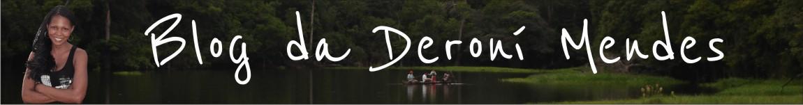 Blog da Deroni Mendes