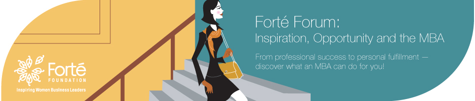 Forté Forum:  Inspiration, Opportunity and the MBA