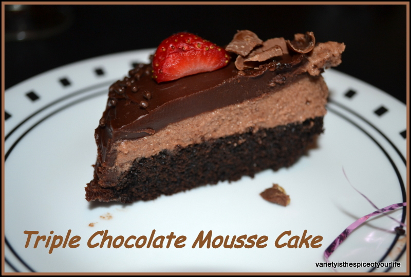 Variety is the Spice ...!!!: Triple Chocolate Mousse Cake