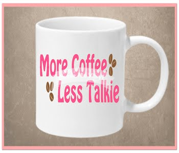 More Coffee Less Talkie Mug