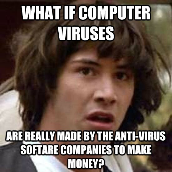 Computer Virus Conspiracy - What If Computer Viruses Are Really Made By The Anti-Virus Software Companies To Make Money
