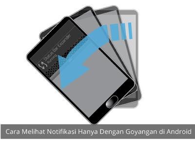 Cara Melihat Notifikasi di Android Hanya Dengan Goyangan