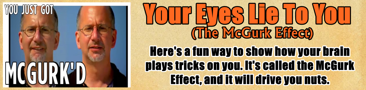 http://www.nerdoutwithme.com/2014/03/your-eyes-lie-to-you-mcgurk-effect.html