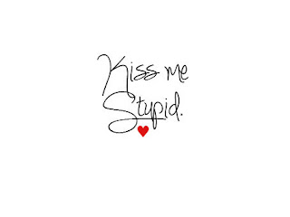 kiss me stupid muah quota and saying