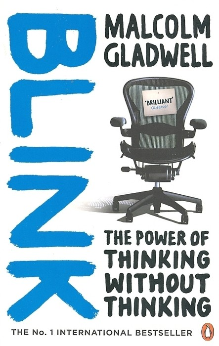 Lessons from Blink: The Power of Thinking Without Thinking by Malcolm Gladwell