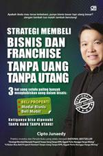 Buku Cipto Junaedy - Strategi Membeli Bisnis dan Franchise Tanpa Uang Tanpa Utang