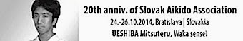 Waka Sensei Mitsuteru Ueshiba in Slovakia ~ 20th Anniversary of the Slovak Aikido Association