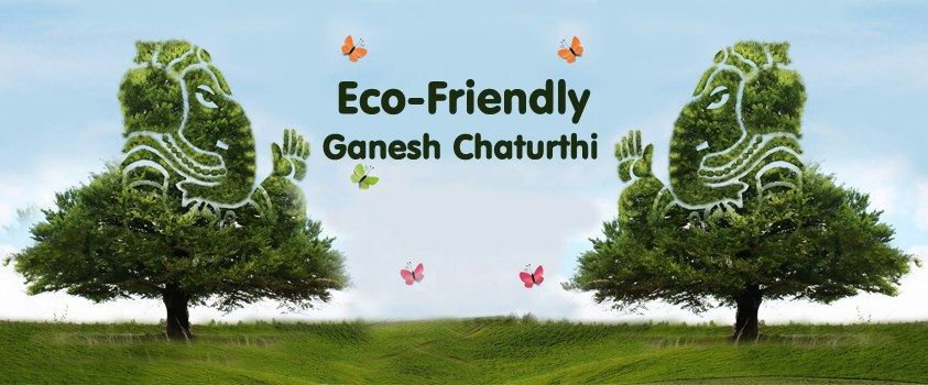 eco friendly ganesh chaturthi Ganesh chaturthi 2017: eco-friendly pandals, cultural events and more in delhi-ncr if you want to experience the true spirit of ganesh utsav, here's the lowdown on the biggest celebrations across delhi-ncr, where you.
