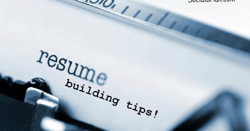 resume building tips socialbrian - Building A Resume Tips