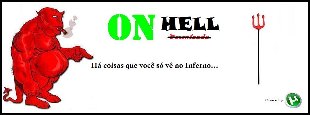 On Hell - Há coisas que você só vê no Inferno!