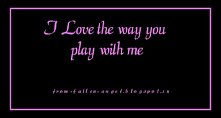 I Love the way you play with me- from-fallen-angel.blogspot.in