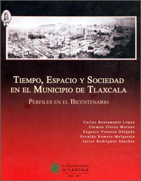 TIEMPO, ESPACIO Y SOCIEDAD EN EL MUNICIPIO DE TLAXCALA. PERFILES EN EL BICENTENARIO (2010)