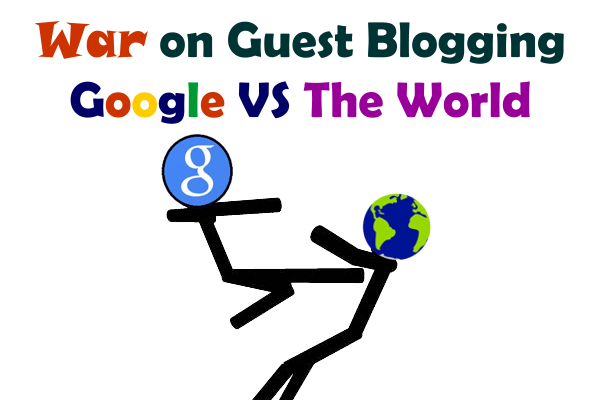 War on Guest Blogging : Google VS The World front