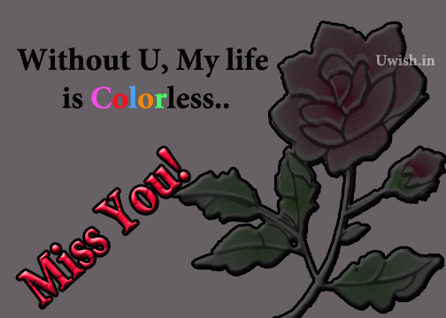 Without you, my life is colorless. Miss You E greeting cards and wishes.