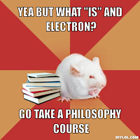 "Yea but what ""is"" and electron? [sic] Go take a philosophy course."