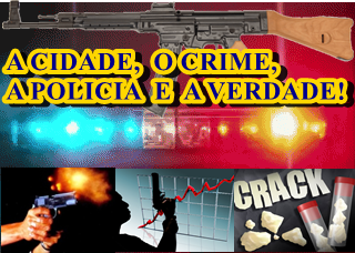 A CIDADE; O CRIME; A POLICIA E A VERDADE!
