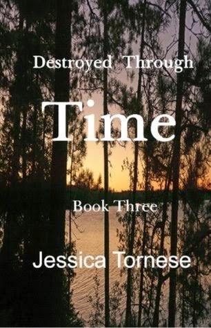 http://www.amazon.com/Destroyed-Through-Time-Jessica-Tornese-ebook/dp/B00KO6J96Q/ref=sr_1_1?s=books&ie=UTF8&qid=1405375714&sr=1-1&keywords=Jessica+tornese