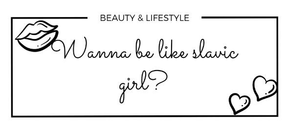 Wanna be like slavic girl?