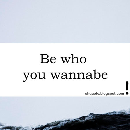 Be who you wannabe