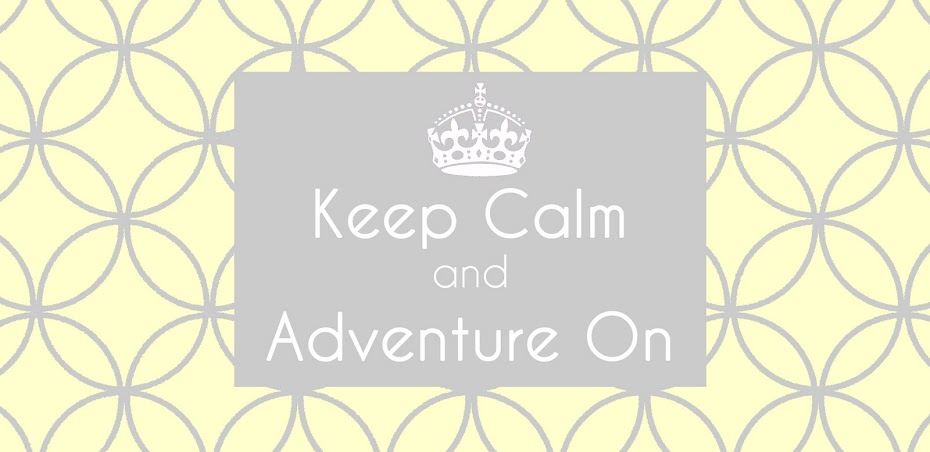 Keep Calm and Adventure On