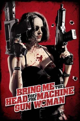 Bring Me the Head of the Machine Gun Woman (2012) tainies online oipeirates
