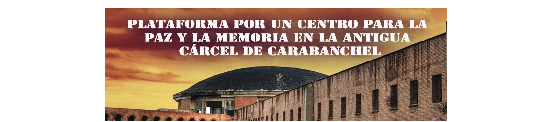 Plataforma por un centro para la paz y la memoria  en la antigua crcel de Carabanchel
