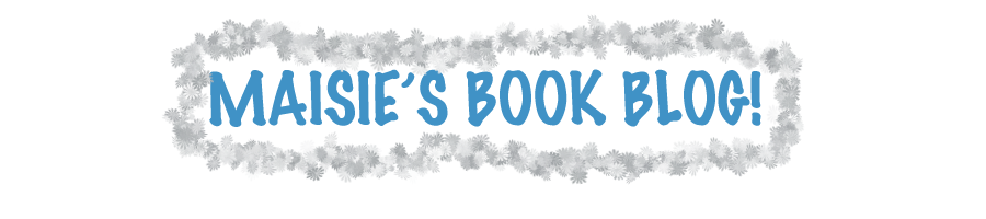 Maisie's Books and Blogs!