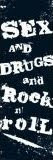 SEX - DRUGS- AND ROCK AND ROLL