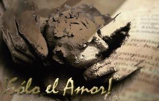 ¡Sólo el Amor convierte en milagro el barro!