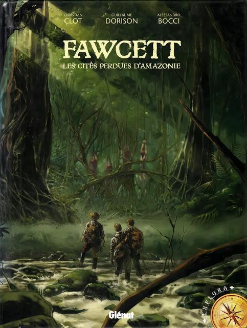 Fawcett, Les citées perdues d'Amazonie. Guillaume Dorison - Alessandro Bocci