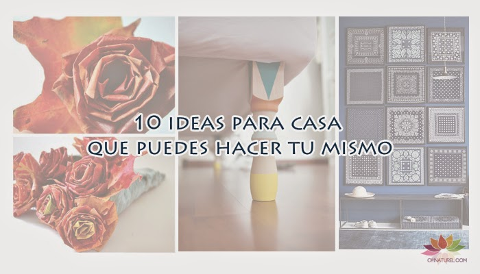 Oh naturel small lowcost 10 ideas para casa que puedes for Remodela tu casa tu mismo