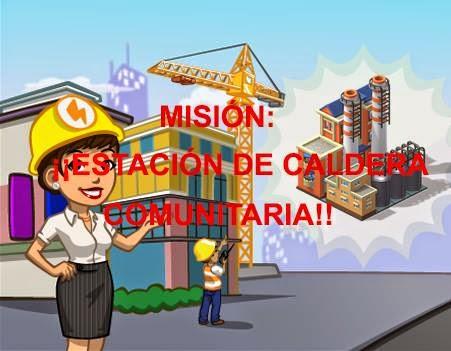 MISIÓN: ¡¡ESTACIÓN DE CALDERA COMUNITARIA!!
