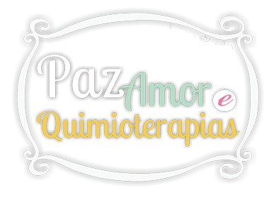 Paz, Amor & Quimioterapias ...