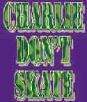 Charlie Don't Skate
