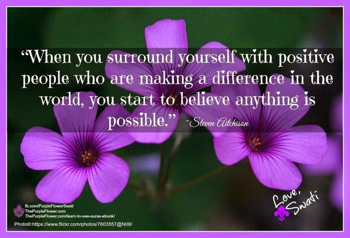 """When you surround yourself with positive people who are making a difference in the world, you start to believe anything is possible."" ~ Steven Atkinson; Picture of purple flowers. ThePurpleFlower.com"