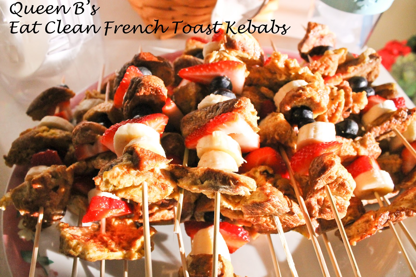 The Queen B: Eat Clean French Toast and Fruit Kebabs