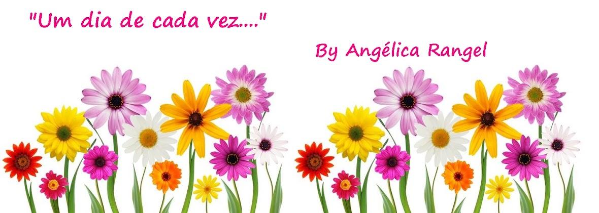 """""""Um dia de cada vez..."""" Por Angélica Rangel"""