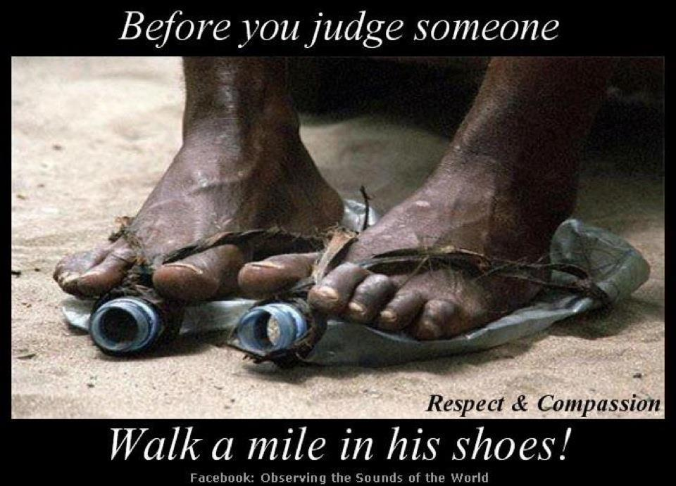 Image result for don't judge unless you walked a mile in his shoes