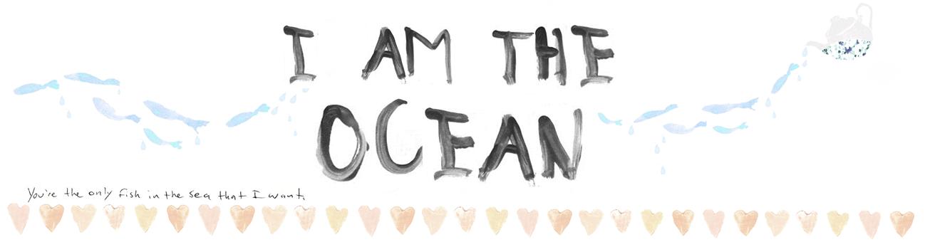 (I AM THE OCEAN)