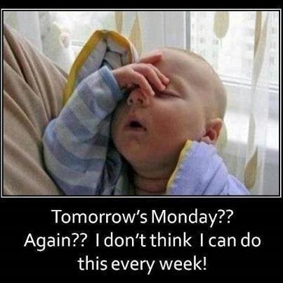 Tomorrows Monday??  More Than Sayings