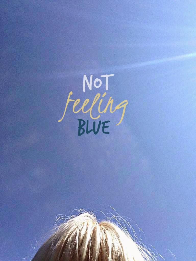 Not Feeling Blue