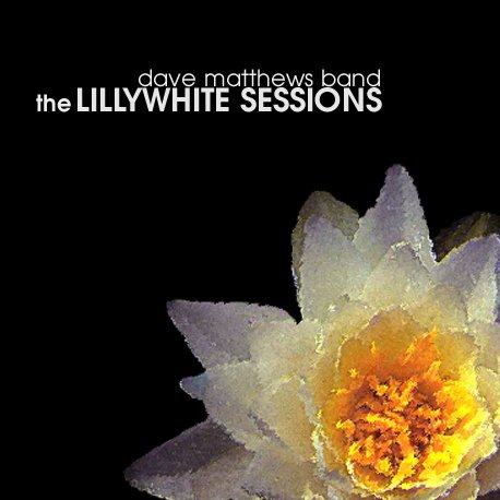 The Lillywhite Sessions - Dave Matthews Band