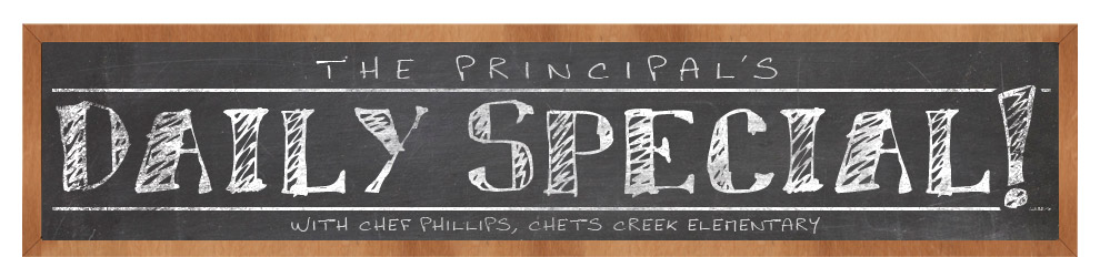 The Principal&#39;s Daily Special!  Chets Creek Elementary