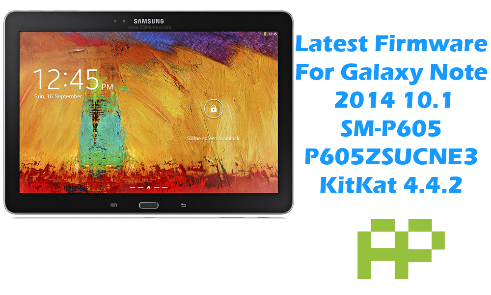 [Official Firmware] Samsung Galaxy Note 10.1 2014 Edition SM-P605 P605ZSUCNE3 4.4.2 KitKat Firmware