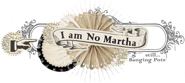 I am no Martha!