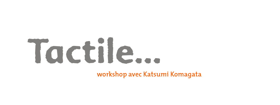 TACTILE, rencontre avec Katsumi Komagata