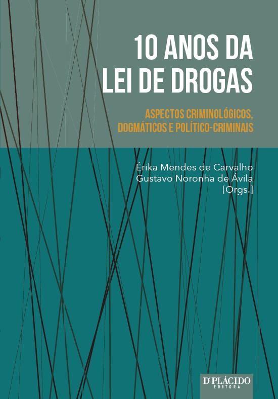 10 anos da lei de drogas: aspectos criminológicos, dogmáticos e político-criminais