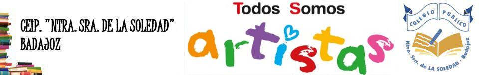 """""""Todos somos artistas"""" CEIP. Nuestra Señora de la Soledad (Badajoz)"""